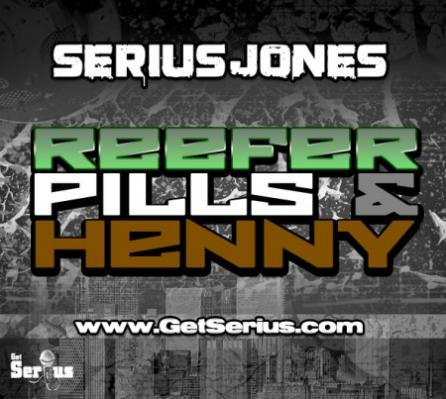 Serius Jones- Reefer, Pills  Henny