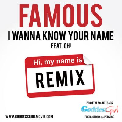 Famous- I Wanna Know Your Name (Remix) (Ft. Oh!)