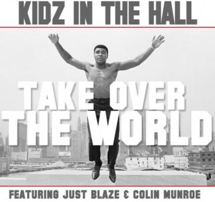 Kidz In The Hall Take Over The World (feat. Just Blaze x Colin Monroe)