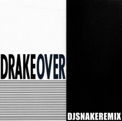 Drake- Over (DJ Snake Remix)