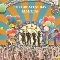 The Greatest Day - Take That Present: The Circus Live