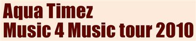 Aqua Timez Music 4 Music tour 2010