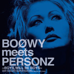 BOΦWYmeetsPERSONZ~BOYSWILLBEBOYS~