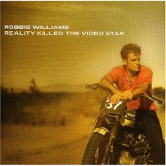 Reality Killed The Video Star / Robbie Williams
