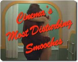 Cinemas Most Disturbing Smootches
