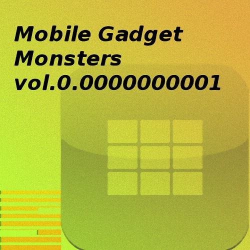Mobile Gadget Monsters Vol.0.0000000001