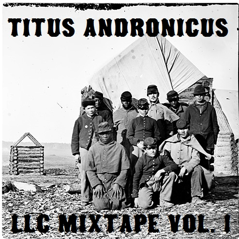 Titus Andronicus / LLC Mixtape Vol. 1