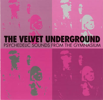 Psychedelic Sounds From The Gymnasium / Velvet Underground
